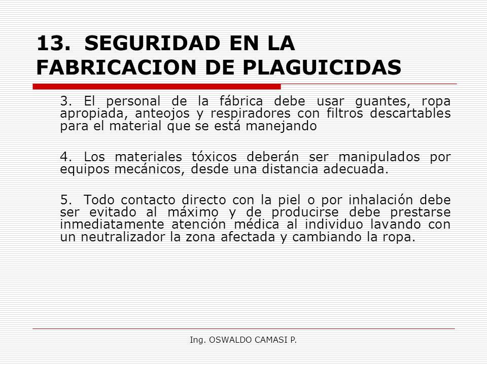 Ing. OSWALDO CAMASI P. 13.SEGURIDAD EN LA FABRICACION DE PLAGUICIDAS 3.El personal de la fábrica debe usar guantes, ropa apropiada, anteojos y respira