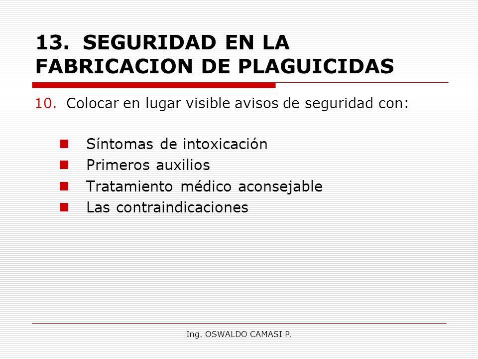 Ing. OSWALDO CAMASI P. 13.SEGURIDAD EN LA FABRICACION DE PLAGUICIDAS 10.Colocar en lugar visible avisos de seguridad con: Síntomas de intoxicación Pri