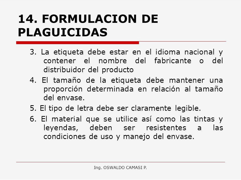 Ing. OSWALDO CAMASI P. 14.FORMULACION DE PLAGUICIDAS 3. La etiqueta debe estar en el idioma nacional y contener el nombre del fabricante o del distrib