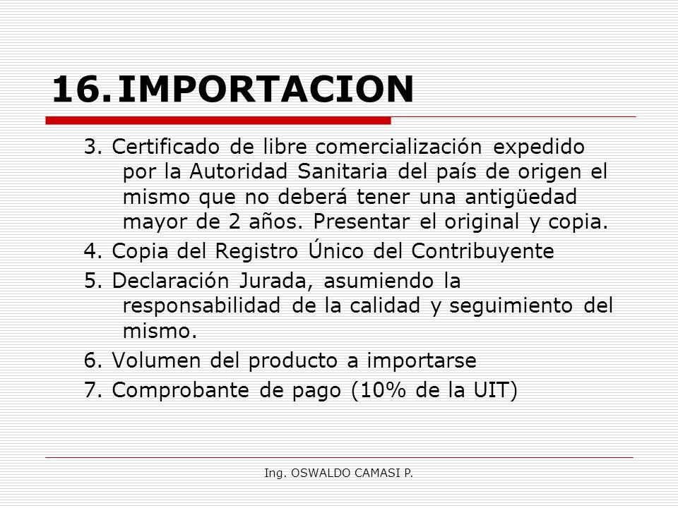 Ing. OSWALDO CAMASI P. 16.IMPORTACION 3. Certificado de libre comercialización expedido por la Autoridad Sanitaria del país de origen el mismo que no
