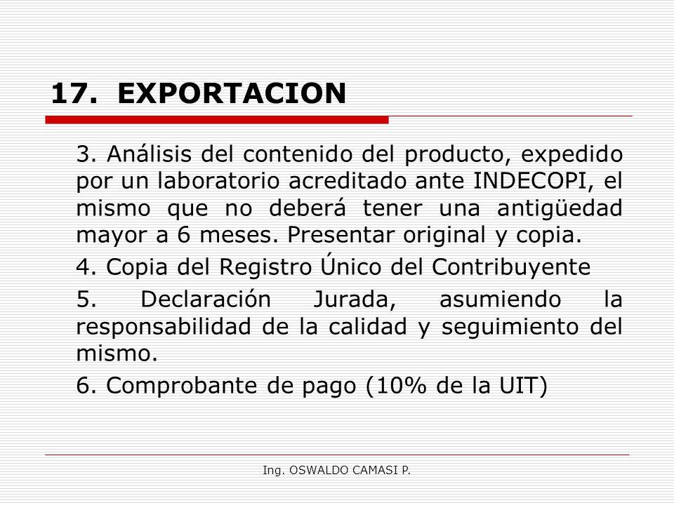 Ing. OSWALDO CAMASI P. 17.EXPORTACION 3. Análisis del contenido del producto, expedido por un laboratorio acreditado ante INDECOPI, el mismo que no de