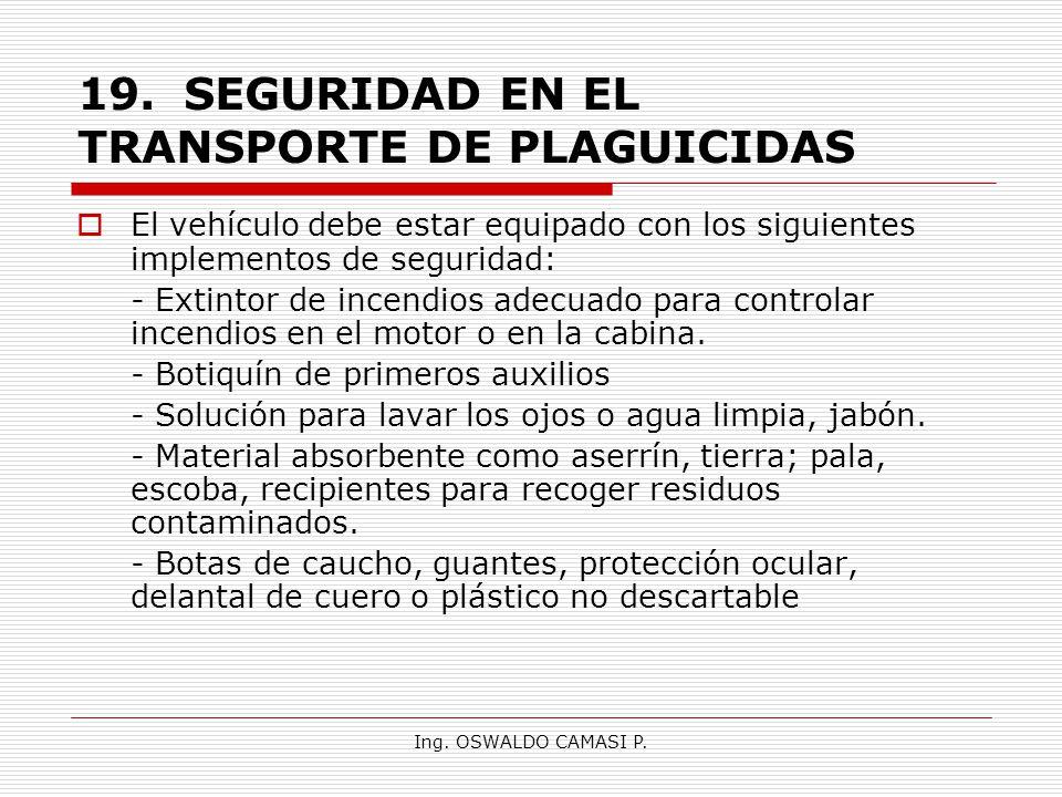 Ing. OSWALDO CAMASI P. 19.SEGURIDAD EN EL TRANSPORTE DE PLAGUICIDAS El vehículo debe estar equipado con los siguientes implementos de seguridad: - Ext