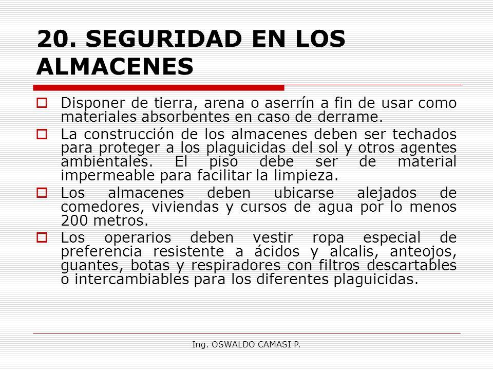 Ing. OSWALDO CAMASI P. 20.SEGURIDAD EN LOS ALMACENES Disponer de tierra, arena o aserrín a fin de usar como materiales absorbentes en caso de derrame.