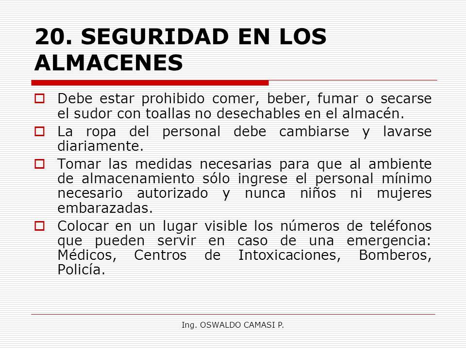 Ing. OSWALDO CAMASI P. 20.SEGURIDAD EN LOS ALMACENES Debe estar prohibido comer, beber, fumar o secarse el sudor con toallas no desechables en el alma