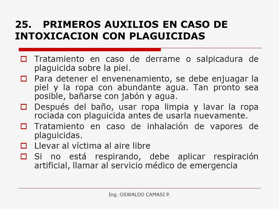 Ing. OSWALDO CAMASI P. 25.PRIMEROS AUXILIOS EN CASO DE INTOXICACION CON PLAGUICIDAS Tratamiento en caso de derrame o salpicadura de plaguicida sobre l