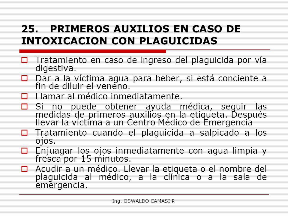 Ing. OSWALDO CAMASI P. 25.PRIMEROS AUXILIOS EN CASO DE INTOXICACION CON PLAGUICIDAS Tratamiento en caso de ingreso del plaguicida por vía digestiva. D
