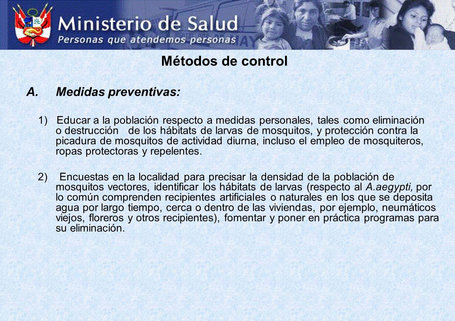Métodos de control A.Medidas preventivas: 1) Educar a la población respecto a medidas personales, tales como eliminación o destrucción de los hábitats