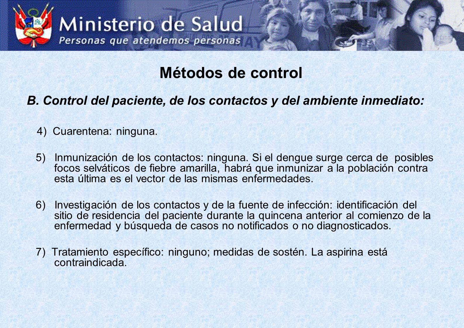 Métodos de control B. Control del paciente, de los contactos y del ambiente inmediato: 4) Cuarentena: ninguna. 5) Inmunización de los contactos: ningu