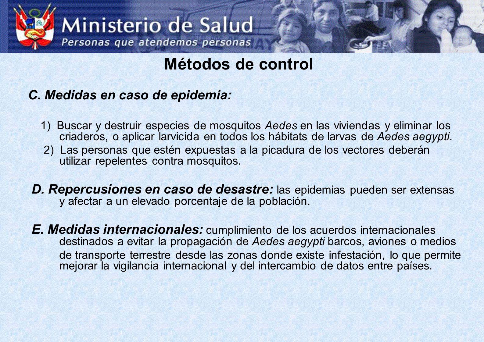 Métodos de control C. Medidas en caso de epidemia: 1) Buscar y destruir especies de mosquitos Aedes en las viviendas y eliminar los criaderos, o aplic