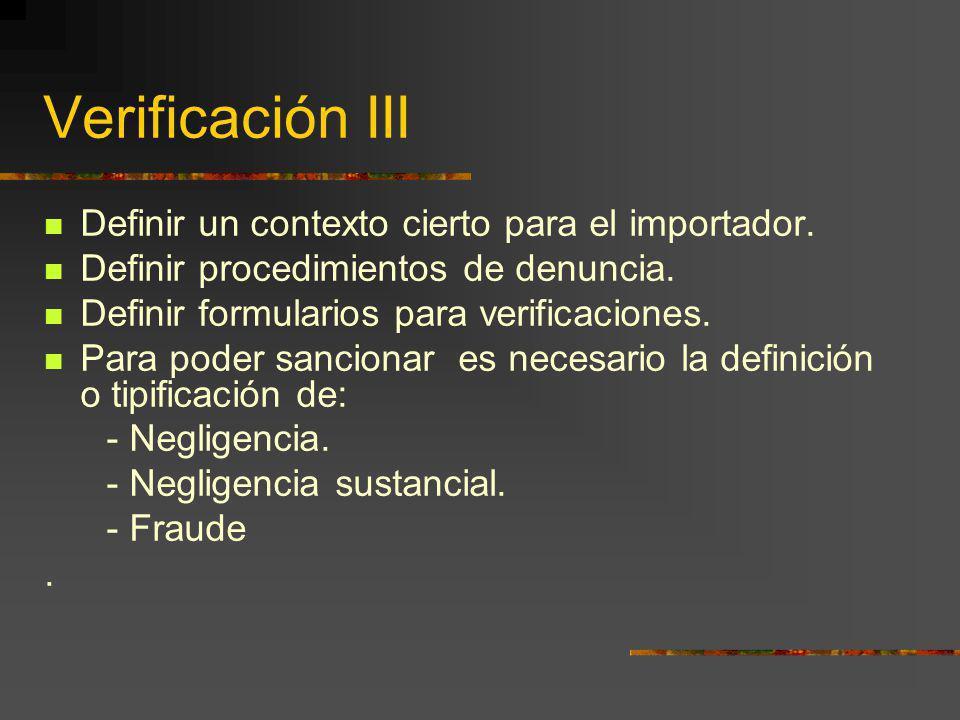 Verificación III Definir un contexto cierto para el importador. Definir procedimientos de denuncia. Definir formularios para verificaciones. Para pode