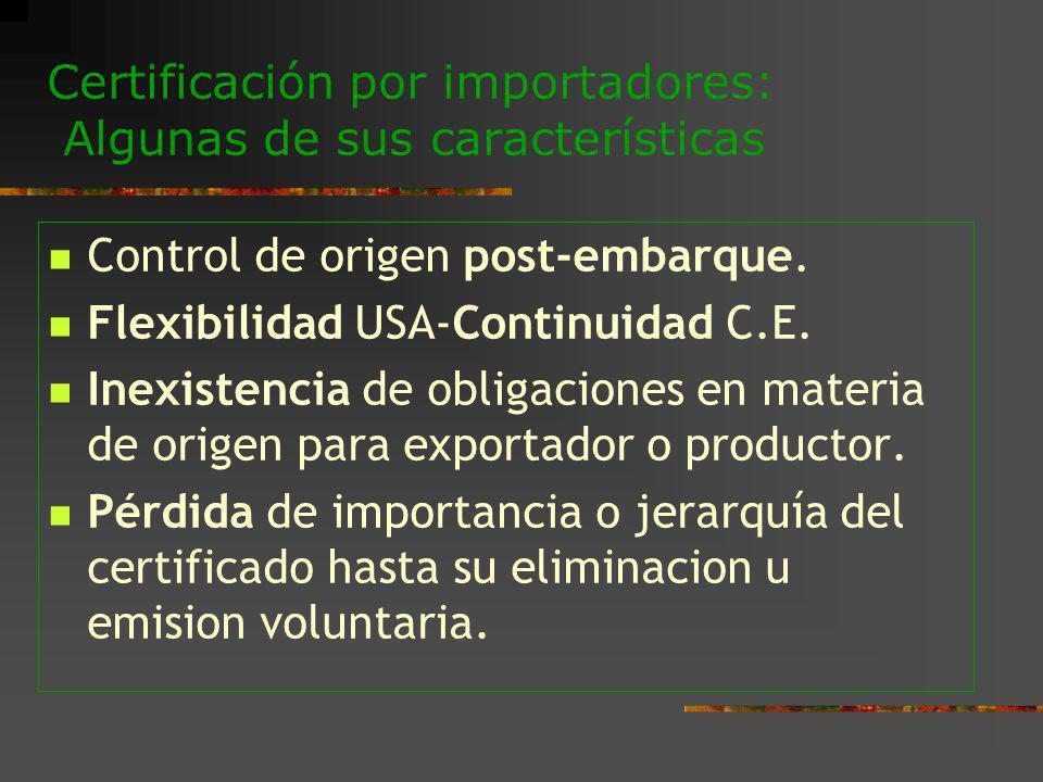Certificación por importadores: Algunas de sus características Control de origen post-embarque. Flexibilidad USA-Continuidad C.E. Inexistencia de obli