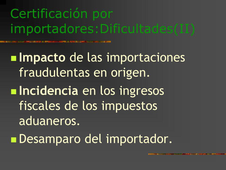 Certificación por importadores:Dificultades(II) Impacto de las importaciones fraudulentas en origen. Incidencia en los ingresos fiscales de los impues