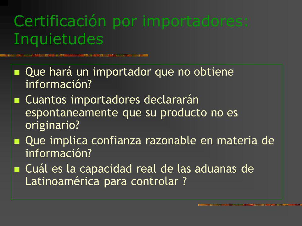 Certificación por importadores: Inquietudes Que hará un importador que no obtiene información? Cuantos importadores declararán espontaneamente que su
