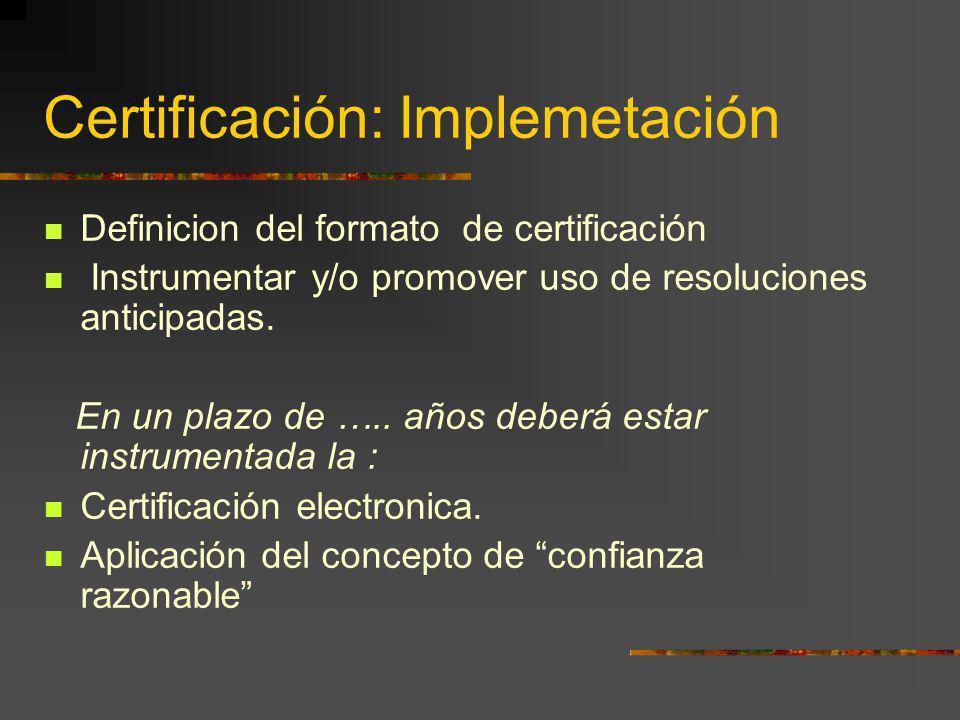 Certificación: Implemetación Definicion del formato de certificación Instrumentar y/o promover uso de resoluciones anticipadas. En un plazo de ….. año
