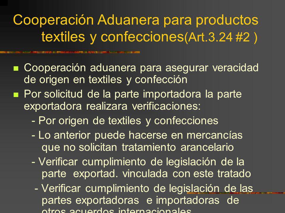Cooperación Aduanera para productos textiles y confecciones (Art.3.24 #2 ) Cooperación aduanera para asegurar veracidad de origen en textiles y confec