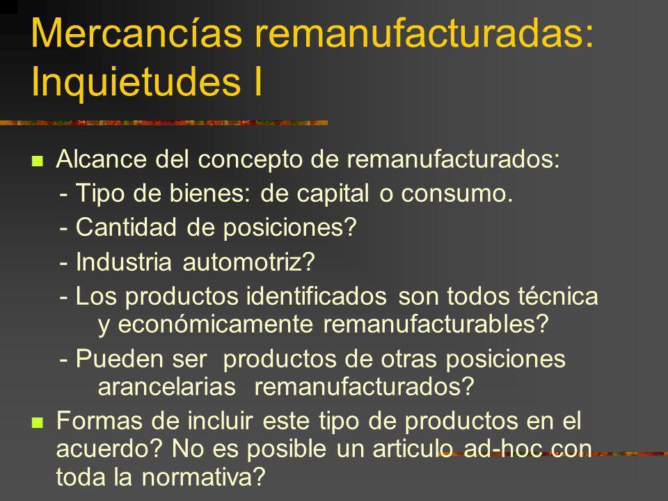 Mercancías remanufacturadas: Inquietudes I Alcance del concepto de remanufacturados: - Tipo de bienes: de capital o consumo. - Cantidad de posiciones?