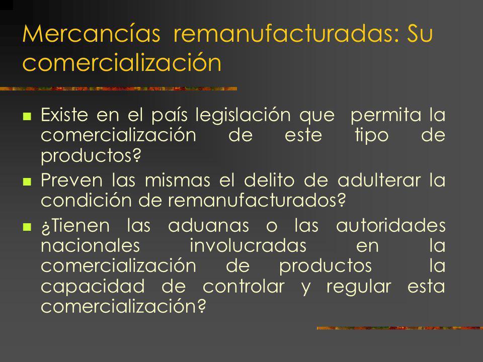 Mercancías remanufacturadas: Su comercialización Existe en el país legislación que permita la comercialización de este tipo de productos? Preven las m