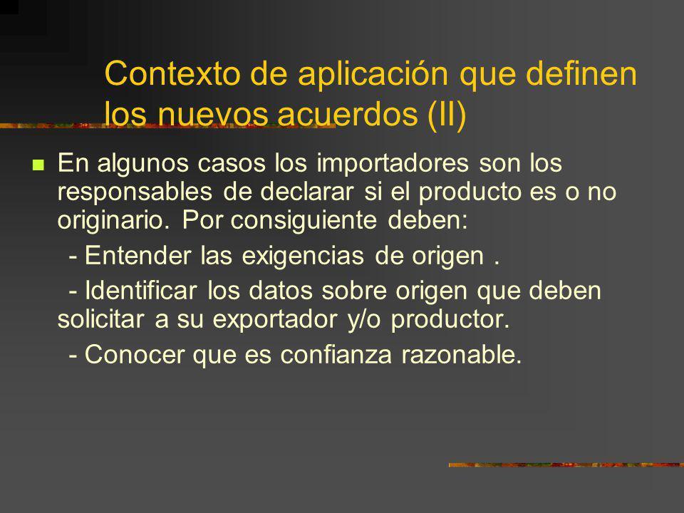 Contexto de aplicación que definen los nuevos acuerdos (II) En algunos casos los importadores son los responsables de declarar si el producto es o no