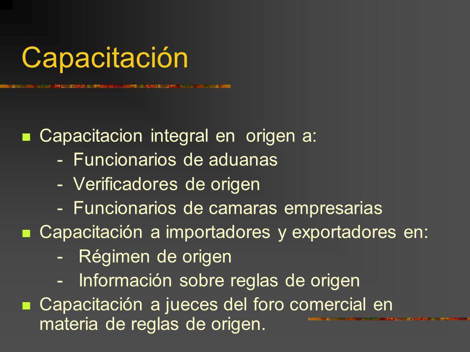 Capacitación Capacitacion integral en origen a: - Funcionarios de aduanas - Verificadores de origen - Funcionarios de camaras empresarias Capacitación