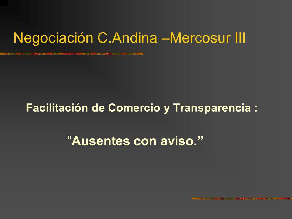 Negociación C.Andina –Mercosur III Facilitación de Comercio y Transparencia : Ausentes con aviso.