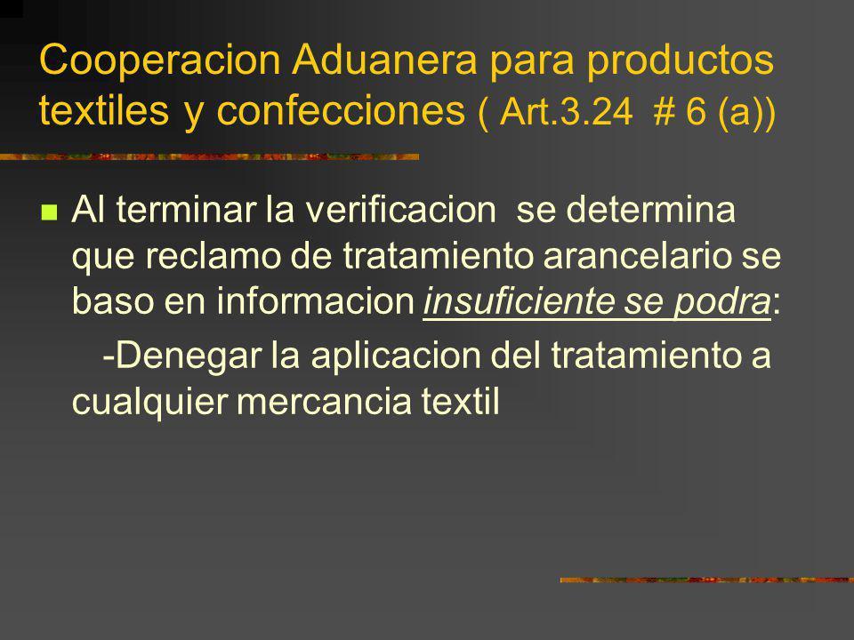 Cooperacion Aduanera para productos textiles y confecciones ( Art.3.24 # 6 (a)) Al terminar la verificacion se determina que reclamo de tratamiento ar