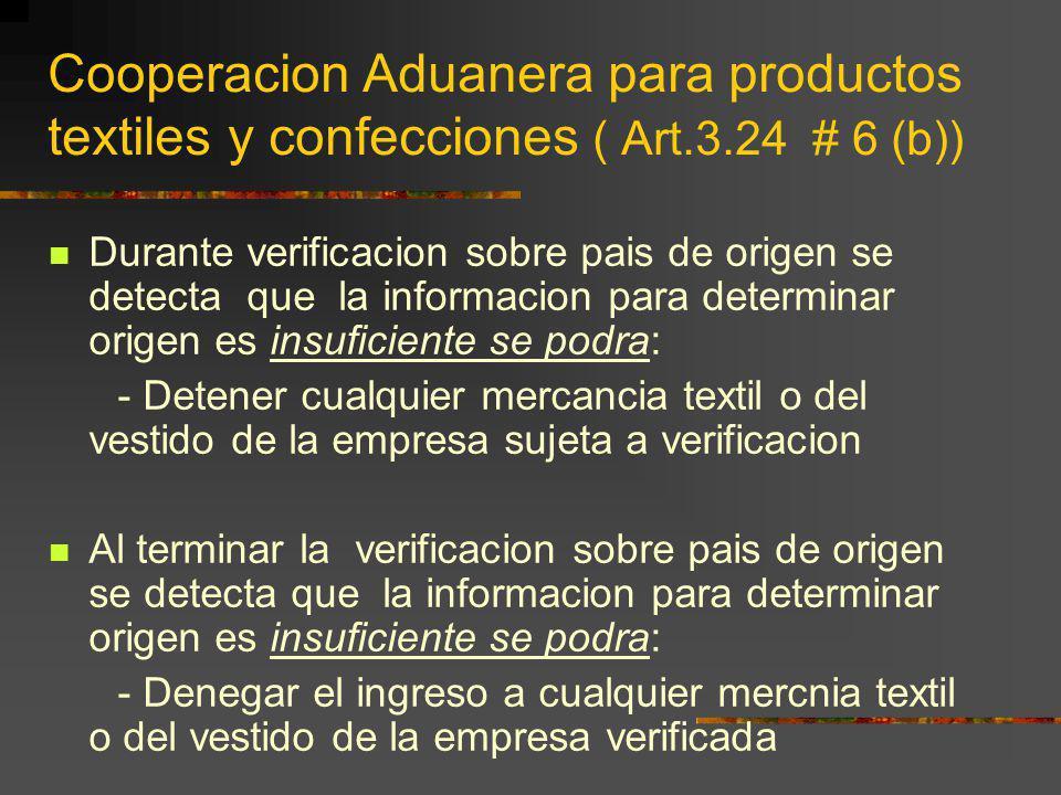 Cooperacion Aduanera para productos textiles y confecciones ( Art.3.24 # 6 (b)) Durante verificacion sobre pais de origen se detecta que la informacio