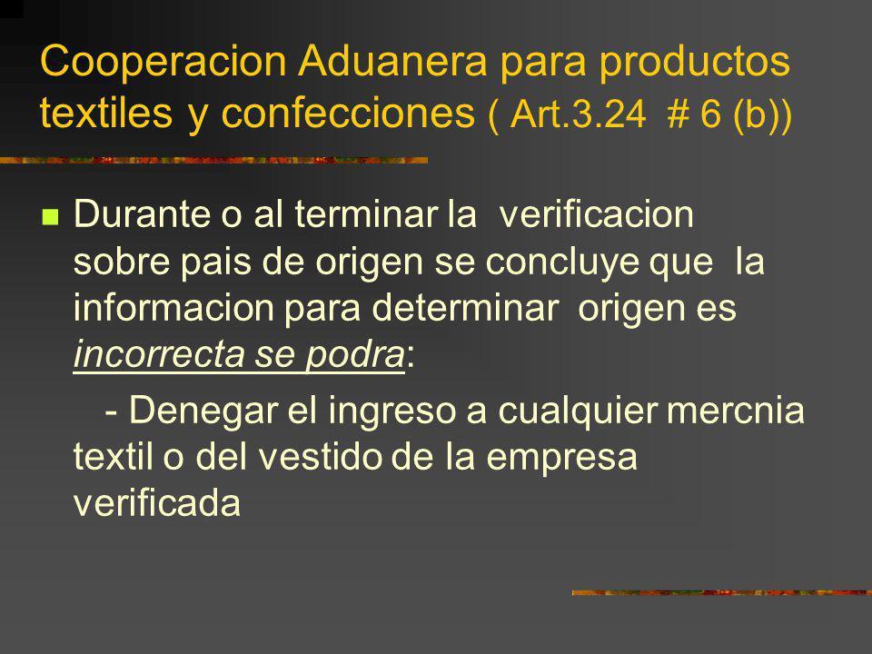 Cooperacion Aduanera para productos textiles y confecciones ( Art.3.24 # 6 (b)) Durante o al terminar la verificacion sobre pais de origen se concluye