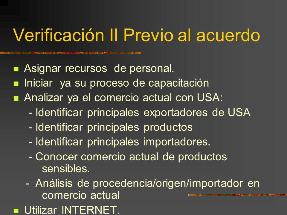 Verificación II Previo al acuerdo Asignar recursos de personal. Iniciar ya su proceso de capacitación Analizar ya el comercio actual con USA: - Identi