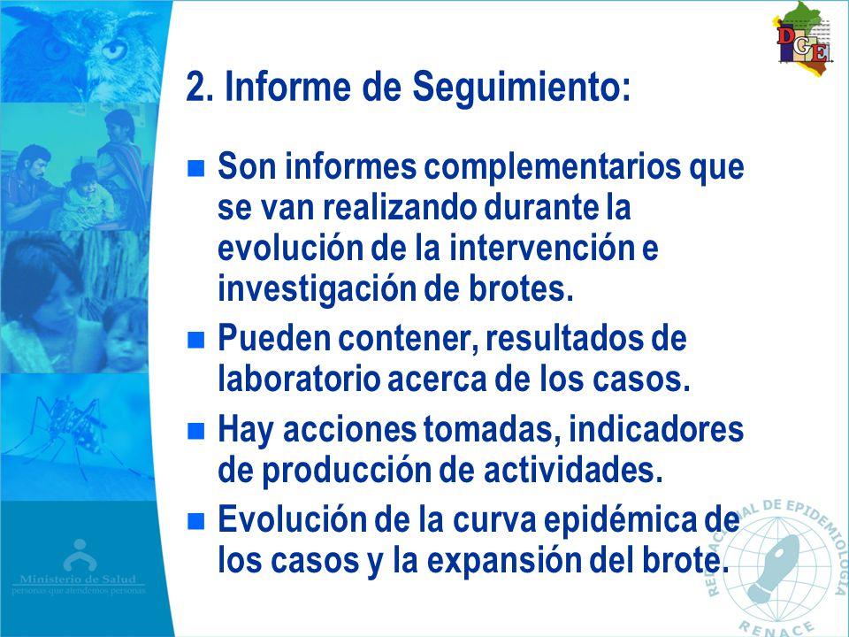 n n Son informes complementarios que se van realizando durante la evolución de la intervención e investigación de brotes. n n Pueden contener, resulta
