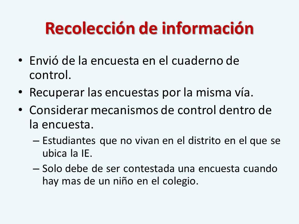 Recolección de información Envió de la encuesta en el cuaderno de control. Recuperar las encuestas por la misma vía. Considerar mecanismos de control
