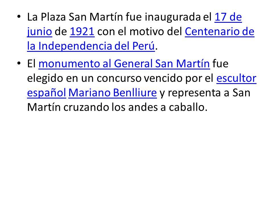 La Plaza San Martín fue inaugurada el 17 de junio de 1921 con el motivo del Centenario de la Independencia del Perú.17 de junio1921Centenario de la In