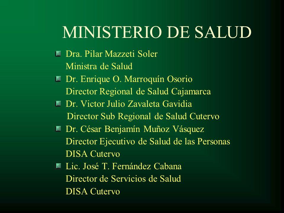 MINISTERIO DE SALUD Dra. Pilar Mazzeti Soler Ministra de Salud Dr. Enrique O. Marroquín Osorio Director Regional de Salud Cajamarca Dr. Victor Julio Z