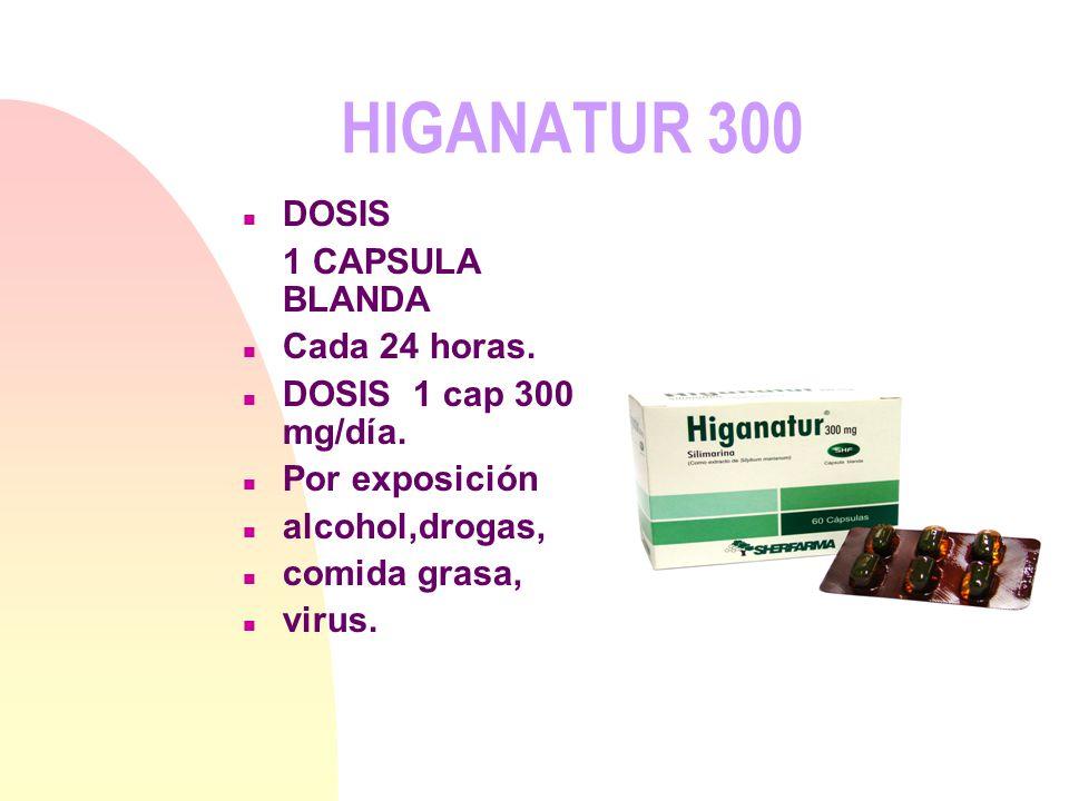 HIGANATUR 300 n Trastornos digestivos. n Hígado graso. n Patología aguda alcohólica n Patología viral aguda. n Cirrosis n Tratamientos prolongados por