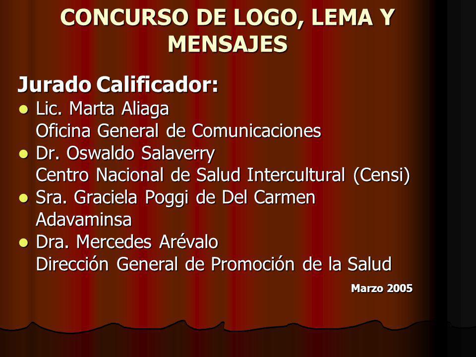 CONCURSO DE LOGO, LEMA Y MENSAJES Jurado Calificador: Lic. Marta Aliaga Lic. Marta Aliaga Oficina General de Comunicaciones Dr. Oswaldo Salaverry Dr.