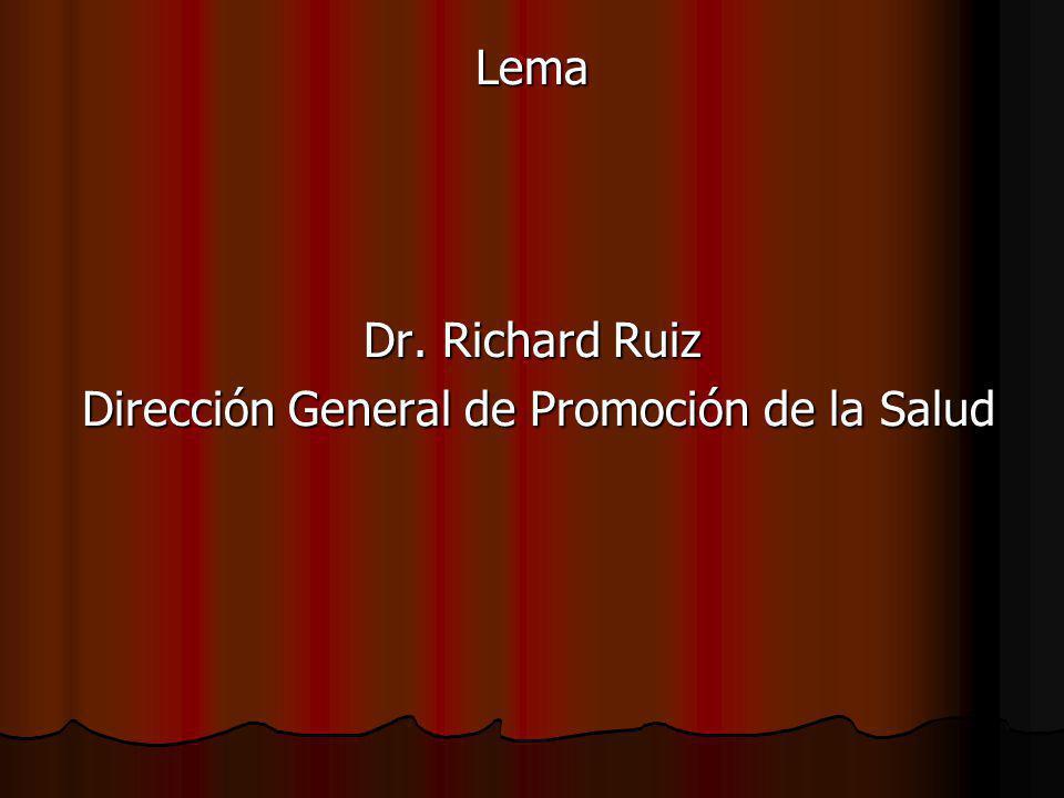 Lema Dr. Richard Ruiz Dirección General de Promoción de la Salud Dirección General de Promoción de la Salud