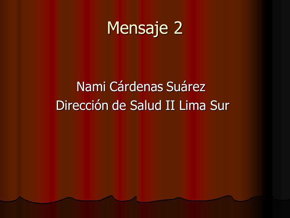 Mensaje 2 Nami Cárdenas Suárez Dirección de Salud II Lima Sur Dirección de Salud II Lima Sur