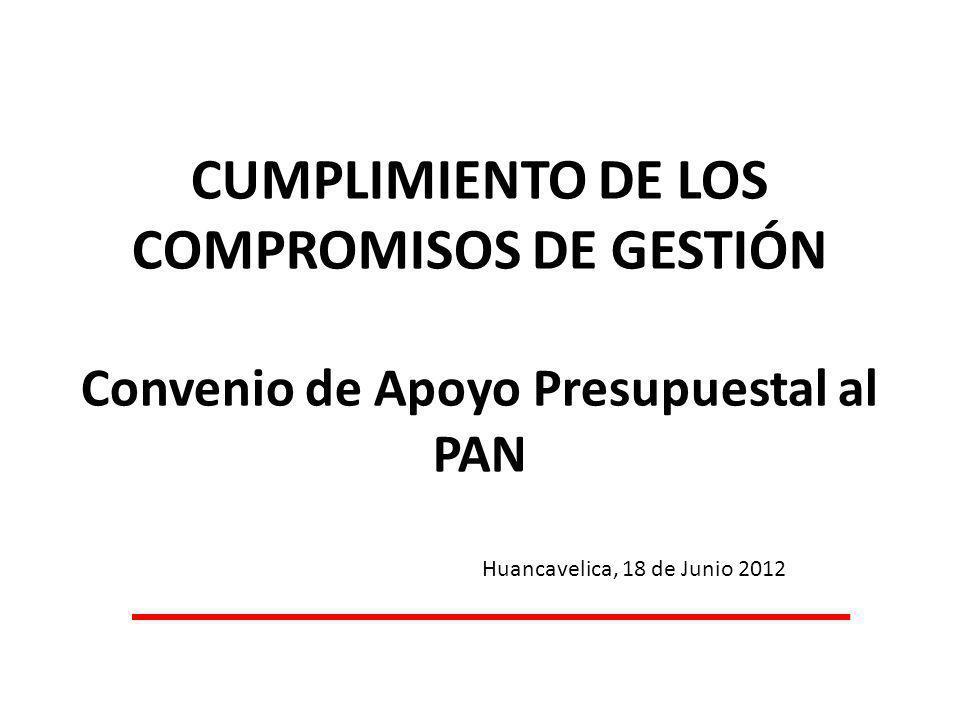 CUMPLIMIENTO DE LOS COMPROMISOS DE GESTIÓN Convenio de Apoyo Presupuestal al PAN Huancavelica, 18 de Junio 2012