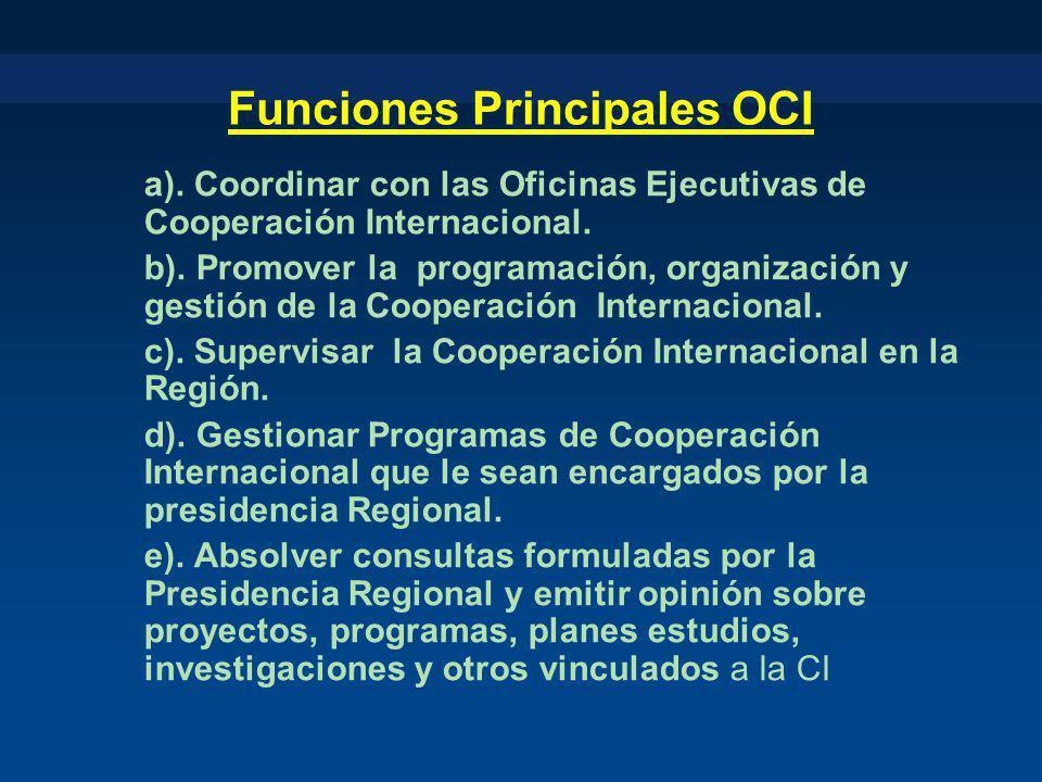 Funciones Principales OCI a). Coordinar con las Oficinas Ejecutivas de Cooperación Internacional. b). Promover la programación, organización y gestión