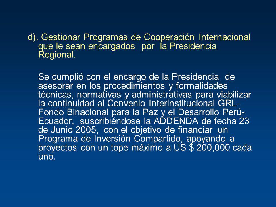 d). Gestionar Programas de Cooperación Internacional que le sean encargados por la Presidencia Regional. Se cumplió con el encargo de la Presidencia d
