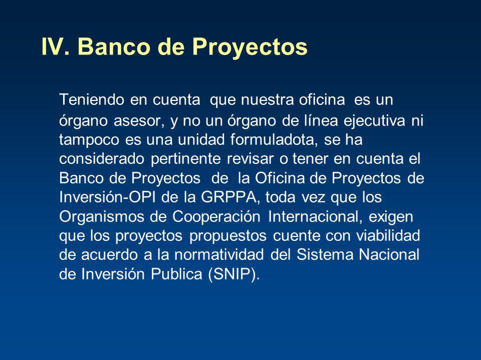 IV. Banco de Proyectos Teniendo en cuenta que nuestra oficina es un órgano asesor, y no un órgano de línea ejecutiva ni tampoco es una unidad formulad