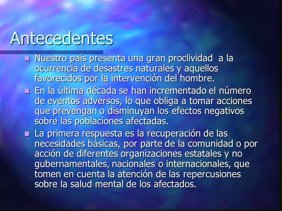 Antecedentes Nuestro país presenta una gran proclividad a la ocurrencia de desastres naturales y aquellos favorecidos por la intervención del hombre.
