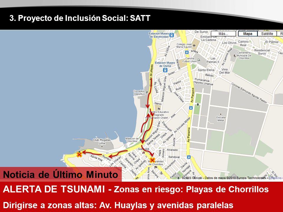 3. Proyecto de Inclusión Social: SATT Noticia de Último Minuto ALERTA DE TSUNAMI - Zonas en riesgo: Playas de Chorrillos Dirigirse a zonas altas: Av.