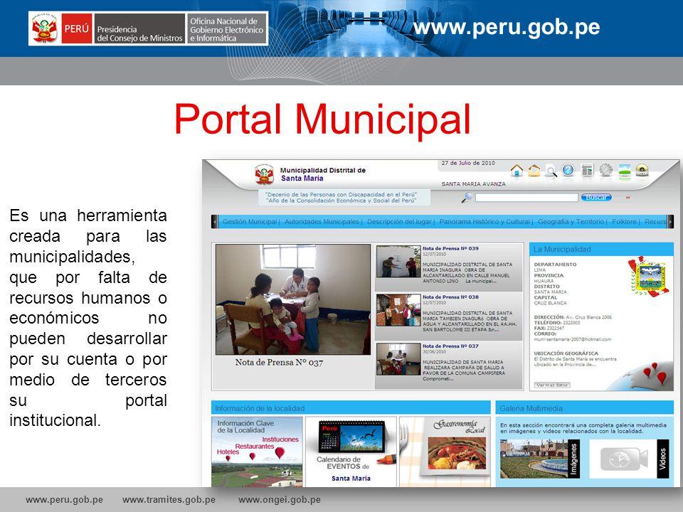 www.peru.gob.pe www.tramites.gob.pe www.ongei.gob.pe Portal Municipal www.peru.gob.pe Es una herramienta creada para las municipalidades, que por falt