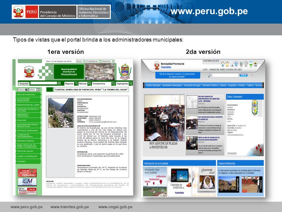 www.peru.gob.pe www.tramites.gob.pe www.ongei.gob.pe Tipos de vistas que el portal brinda a los administradores municipales: 1era versión2da versión w