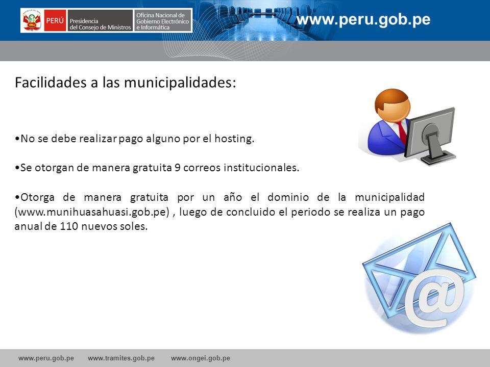 www.peru.gob.pe www.tramites.gob.pe www.ongei.gob.pe Facilidades a las municipalidades: No se debe realizar pago alguno por el hosting. Se otorgan de