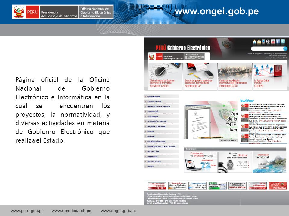 www.peru.gob.pe www.tramites.gob.pe www.ongei.gob.pe Página oficial de la Oficina Nacional de Gobierno Electrónico e Informática en la cual se encuent