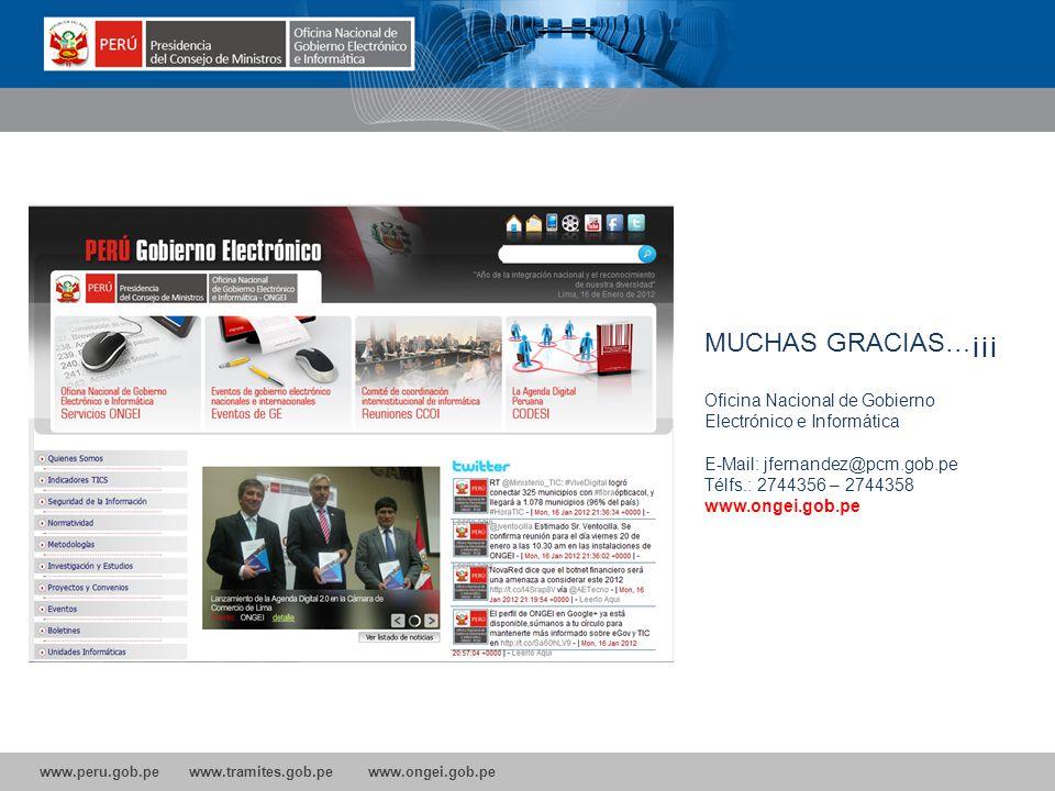 www.peru.gob.pe www.tramites.gob.pe www.ongei.gob.pe MUCHAS GRACIAS…¡¡¡ Oficina Nacional de Gobierno Electrónico e Informática E-Mail: jfernandez@pcm.