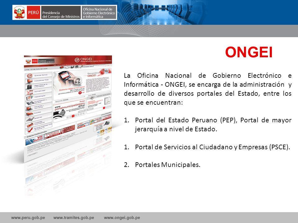 www.peru.gob.pe www.tramites.gob.pe www.ongei.gob.pe ONGEI Oficina Nacional de Gobierno Electrónico e Informática La Oficina Nacional de Gobierno Elec