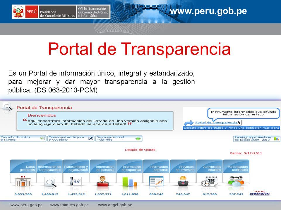 www.peru.gob.pe www.tramites.gob.pe www.ongei.gob.pe Portal de Transparencia Es un Portal de información único, integral y estandarizado, para mejorar