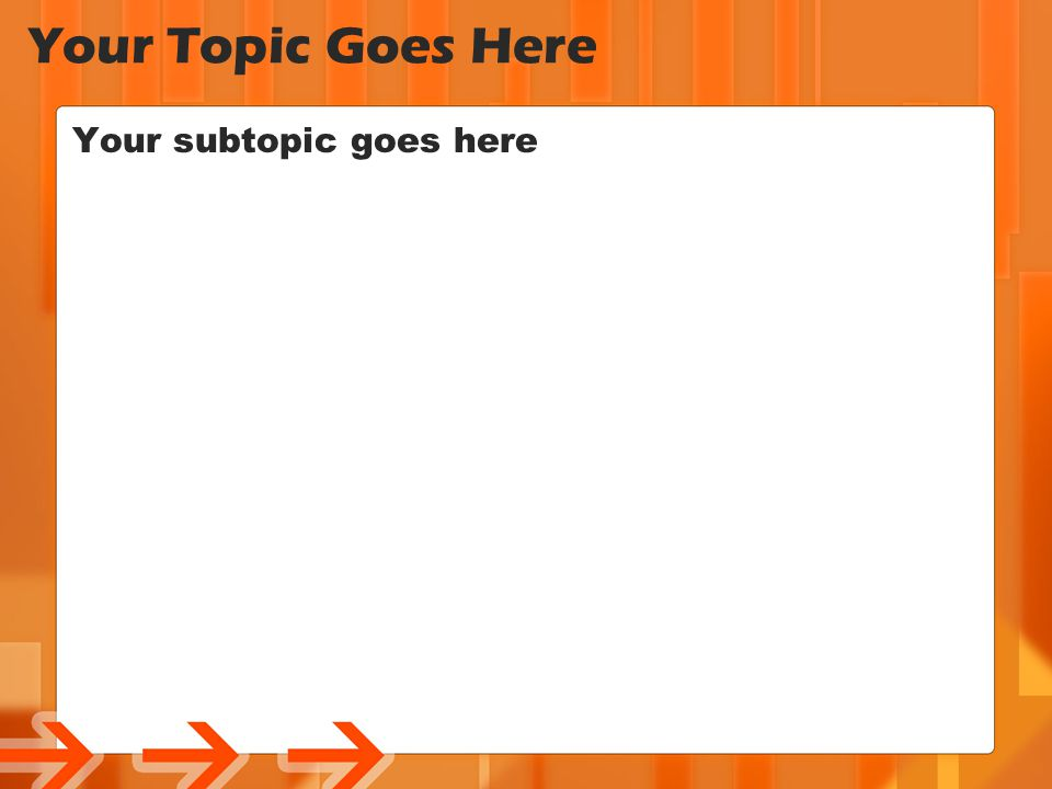 Your Topic Goes Here Your subtopic goes here